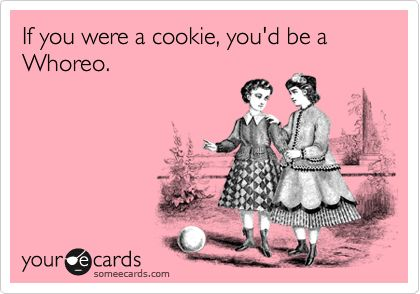 If you were a cookie, you'd be a Whoreo. | Friendship Ecard