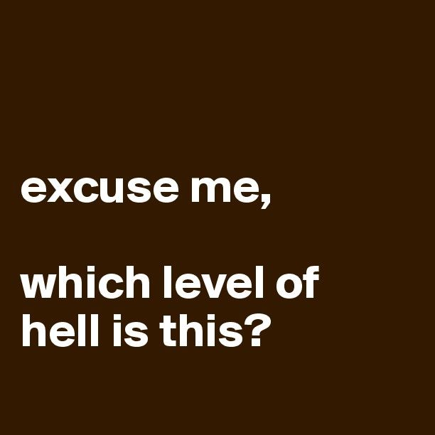 excuse me, which level of hell is this? - Post by tintin78 on Boldomatic