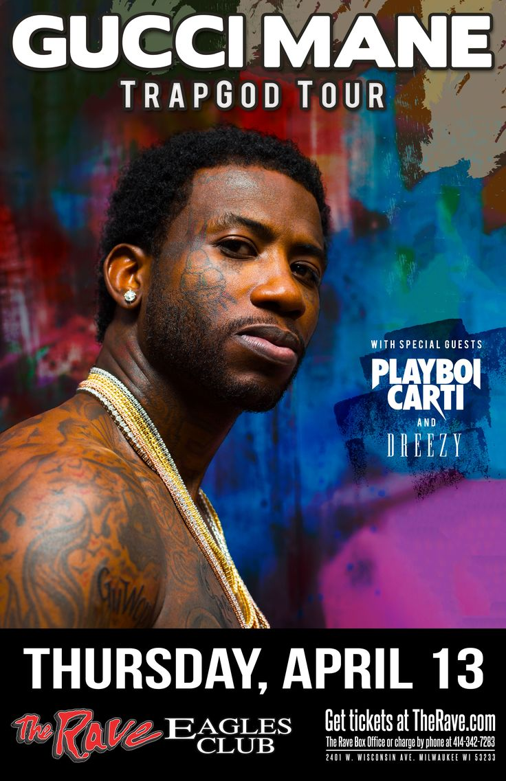 AEG Live presents TRAP GOD TOUR GUCCI MANE  with Playboi Carti, Dreezy  Thursday, April 13, 2017 at 8pm  The Rave/Eagles Club - Milwaukee WI  All Ages to enter / 21+ to drink