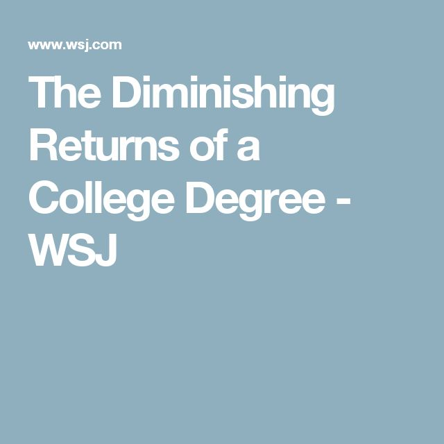 The Diminishing Returns of a College Degree - WSJ