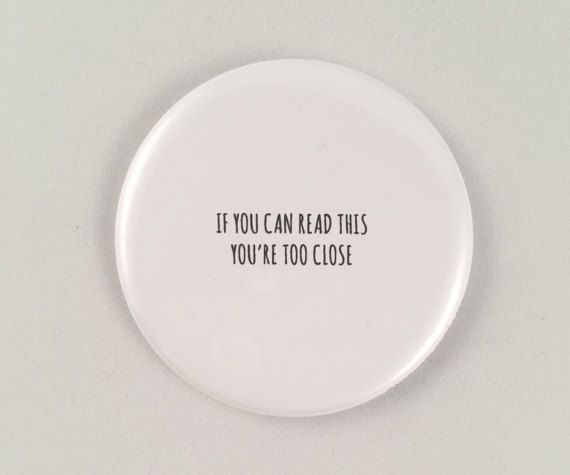 If you can read this you're too close magnet, pin, or mirror   personal space pin, silly pin, funny magnet, small gift, funny pocket mirror, etsy shop, joke gifts