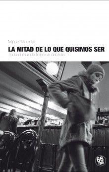 La mitad de lo que quisimos ser::<p>La primera novel·la de Miguel Martínez</p>