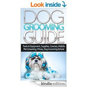 Dog Grooming Guide: Tools & Equipment, Dog Groomer Supplies, Dog Groomer Courses, Mobile Dog Grooming, Mobile Pet Grooming Van, Dog Grooming Prices, Dog ... School, Animal Care & Pets How To Book - Kindle edition by Margaret Stefan. Crafts, Hobbies & Home Kindle eBooks @ Amazon.com.