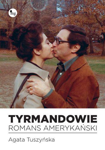 "Agata Tuszyńska ""Tyrmandowie. Romans Amerykanski"""