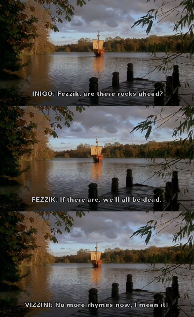"""Fezzik, are there rocks ahead?"" (The Princess Bride)"