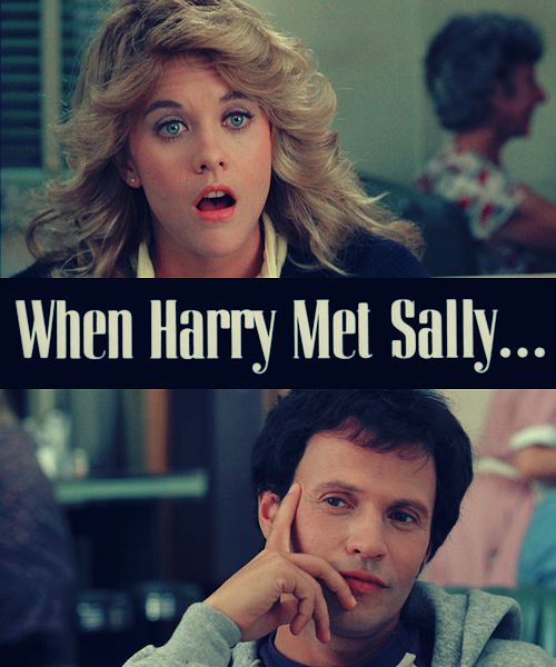 When Harry Met Sally.I don't understand how you can not like this movie?