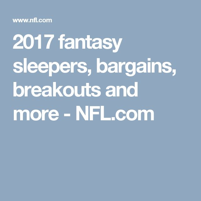2017 fantasy sleepers, bargains, breakouts and more - NFL.com