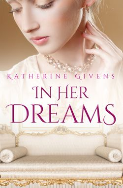 An excerpt of In Her Dreams by Katherine Givens