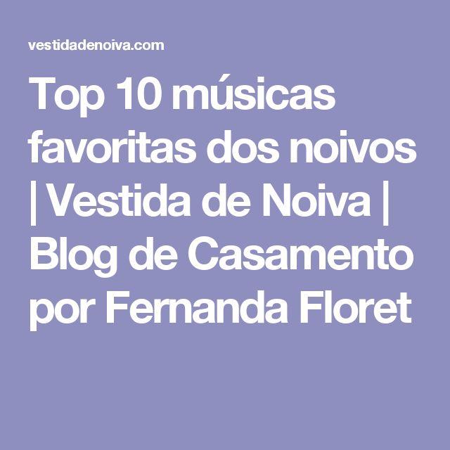 Top 10 músicas favoritas dos noivos   Vestida de Noiva   Blog de Casamento por Fernanda Floret