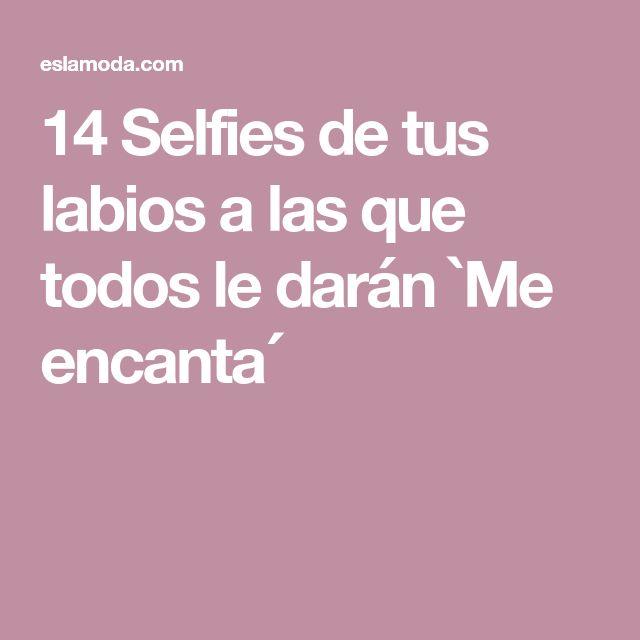 14 Selfies de tus labios a las que todos le darán `Me encanta´