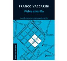 """LITERATURA HISTORICA: """"Fiebre amarilla"""", Franco Vaccarini. Editorial Norma"""