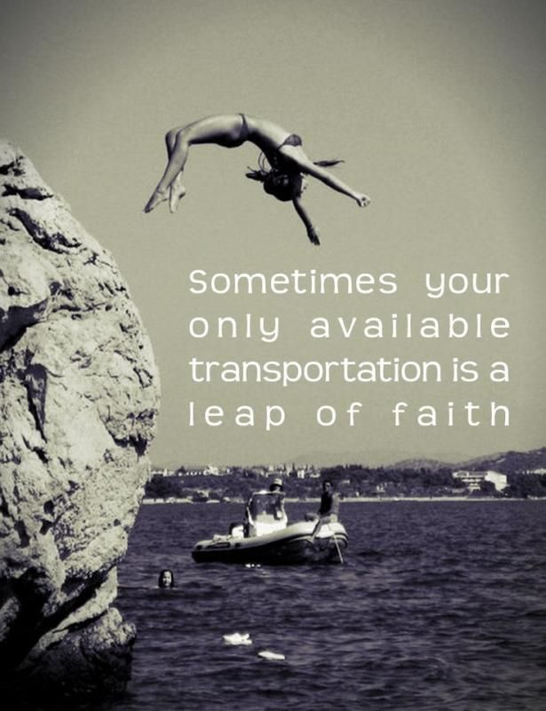 Sometimes your only available transportation is a leap of faith Picture Quote #1