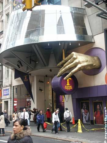 Madame Tussaud's ?   234 West 42nd Street, between 7th and 8th Avenues, Times Square  New York NY 10036