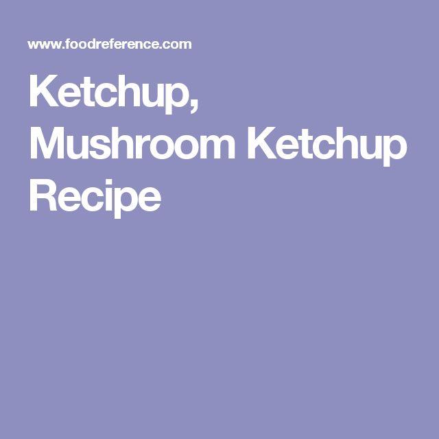 Ketchup, Mushroom Ketchup Recipe