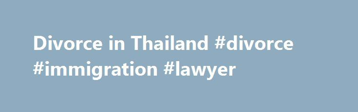 Divorce in Thailand #divorce #immigration #lawyer http://namibia.nef2.com/divorce-in-thailand-divorce-immigration-lawyer/  # Thailand Divorce Getting divorced in Thailand There are 2 types of divorces in Thailand. These are Contested Divorces which tend to be very costly and then there are Uncontested Divorces which are much cheaper and are normally called Administrative Divorces. Speak to a Divorce Lawyer in Thailand before signing any agreements with regards to your divorce in Thailand…