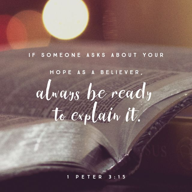 """""""But in your hearts revere Christ as Lord. Always be prepared to give an answer to everyone who asks you to give the reason for the hope that you have. But do this with gentleness and respect,"""" 1 Peter 3:15 NIV http://bible.com/111/1pe.3.15.niv"""