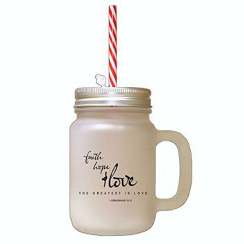 Faith Hope Love The Greeters Is Love Frosted Glass Mason Jar with Straw