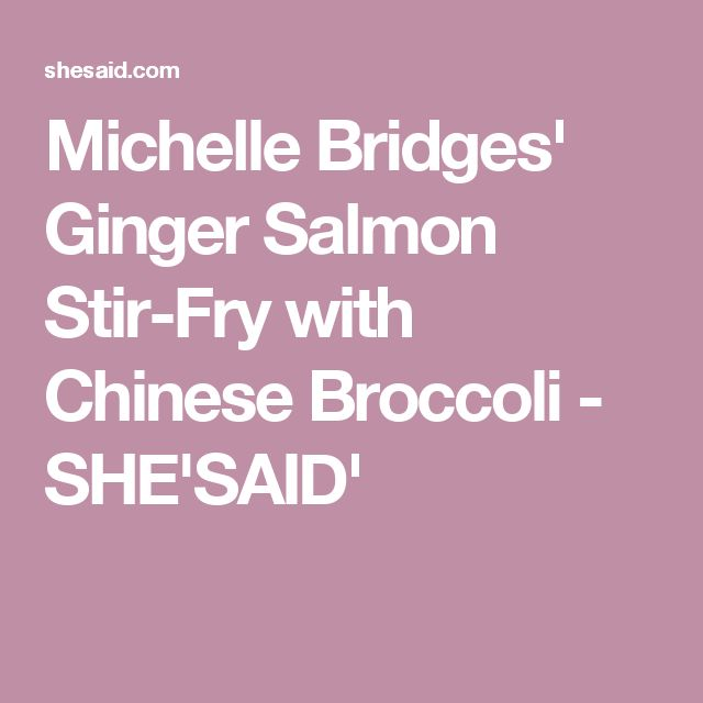 Michelle Bridges' Ginger Salmon Stir-Fry with Chinese Broccoli - SHE'SAID'