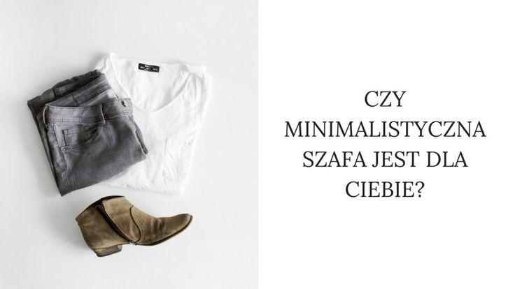 Czy minimalistyczna szafa jest dla Ciebie? Przeczytaj ten post i przekonaj się sama.