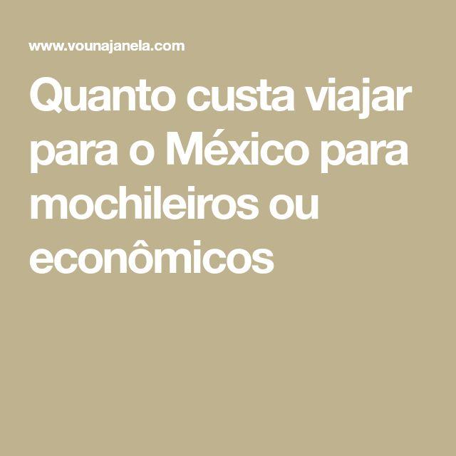 Quanto custa viajar para o México para mochileiros ou econômicos