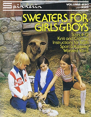 GIRL AND BOY KNITTING AND CROCHET PATTERN LEAFLET    Sweaters for Girls and Boys    4 to 12    Spinnerin Yarns -- Copyright 1974    ORIGINAL KNITTING AND CROCHET PATTERN LEAFLET    Volume 230