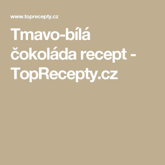Tmavo-bílá čokoláda recept - TopRecepty.cz