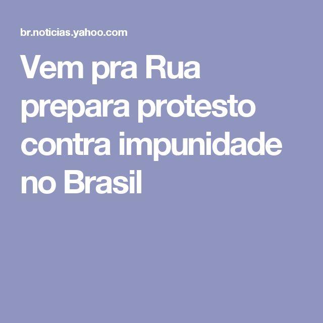 Vem pra Rua prepara protesto contra impunidade no Brasil