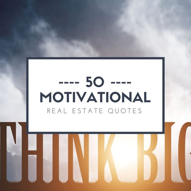 10 Motivational Quotes To Inspire You: Need Some Motivational Real Estate Quotes? Here Are 50