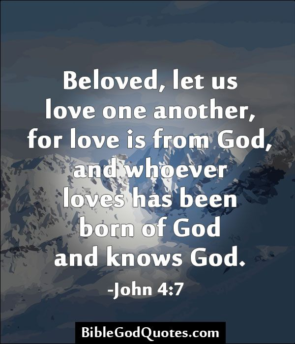 another for love is from god and whoever loves has been born of god ...