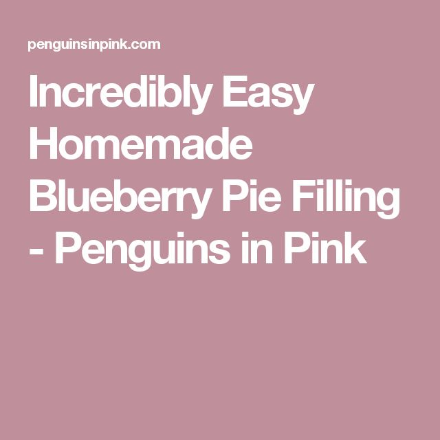 Incredibly Easy Homemade Blueberry Pie Filling - Penguins in Pink