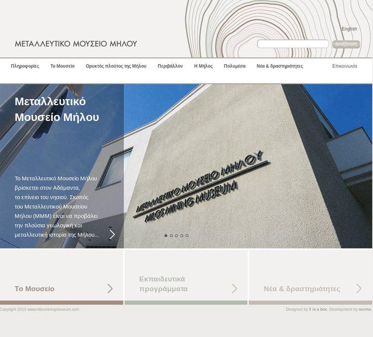 Αναλάβαμε και ολοκληρώσαμε την ανακατασκευή της ιστοσελίδας του Μεταλλευτικού Μουσείου της Μήλου. Κατά την πλοήγηση του στο site ο επισκέπτης μπορεί να βρει πληροφορίες για το μουσείο αλλά και για τη Μήλο και τον ορυκτό της πλούτο μέσα από κείμενα, βίντεο και φωτογραφίες. Το σχεδιασμό του web site επιμελήθηκε η εταιρεία 3 in a box | design associates. www.milosminingmuseum.com
