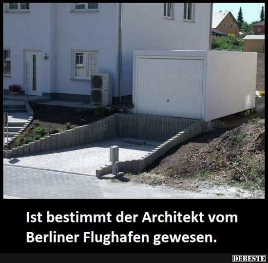 Ist bestimmt der Architekt vom Berliner Flughafen gewesen..