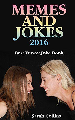 Memes and Jokes 2016: Best Funny Joke Book: (Book of Jokes, Humorous Books) by [Collins, Sarah]