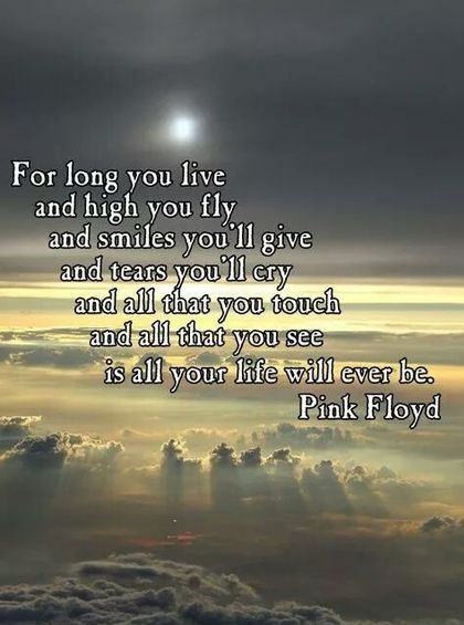 """""""For long you live and high you fly ..."""" - Pink Floyd [420 x 565]"""