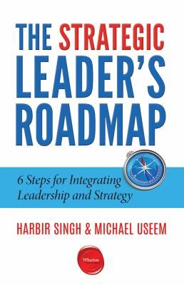 "Singh, Harbir.  ""The Strategic leader's roadmap : 6 steps for integrating leadership and strategy"". Philadelphia : Wharton Digital Press, 2016. Location: 12.40-SIN IESE Library Barcelona"