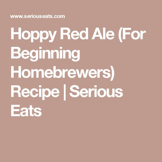 Hoppy Red Ale (For Beginning Homebrewers) Recipe | Serious Eats