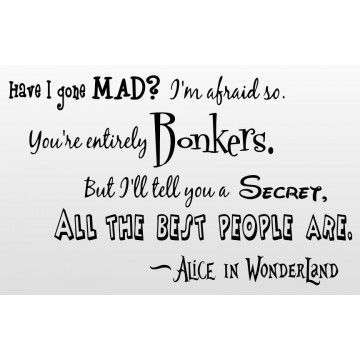 Alice in Wonderland Quotes Mad | Alice in Wonderland Quote (Have I gone Mad?) - Vinyl Wall Art | A ...