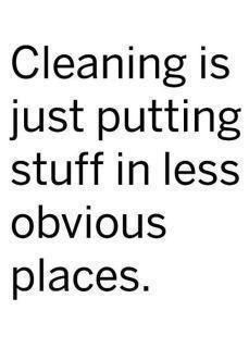 Funny Quote - Cleaning is just putting stuff in less obvious places