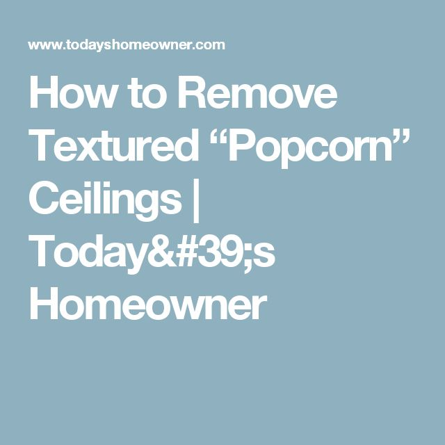 """How to Remove Textured """"Popcorn"""" Ceilings 