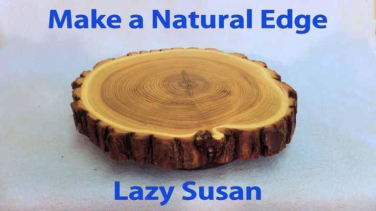 How to Make a Lazy Susan with Natural Edge.