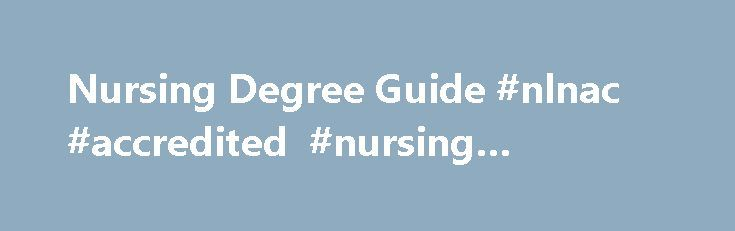 Nursing Degree Guide #nlnac #accredited #nursing #programs http://arizona.remmont.com/nursing-degree-guide-nlnac-accredited-nursing-programs/  # Find the Top Nursing Degrees Online The Best Online Guide to Nursing Degree Programs Welcome to Nursing Degree Guide. one of the most prolific nursing education resources on the web. We have researched, written, and spoken with expert nurses to help create the most useful nursing resource for you to find the right nursing program. Nursing Degree…