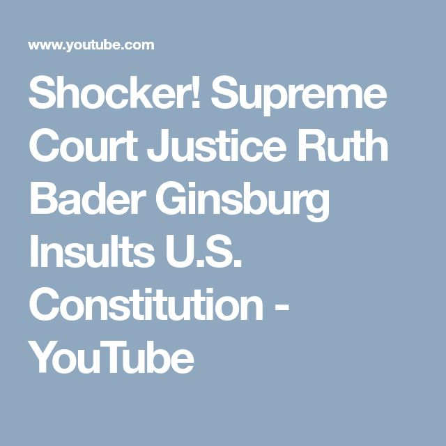 Shocker!  Supreme Court Justice Ruth Bader Ginsburg Insults U.S. Constitution - YouTube