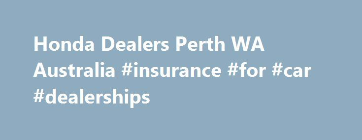 Honda Dealers Perth WA Australia #insurance #for #car #dealerships http://fiji.nef2.com/honda-dealers-perth-wa-australia-insurance-for-car-dealerships/  # Home page We're the best Honda Dealers in Perth Prestige Honda is the most awarded Honda car dealership in Perth . WA. We are a friendly, family-run business with a focus on professional and personal service for each and every one of our valued clients. We are 100% committed to our customers in every area of service we provide, resulting…