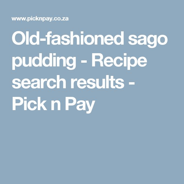 Old-fashioned sago pudding - Recipe search results - Pick n Pay