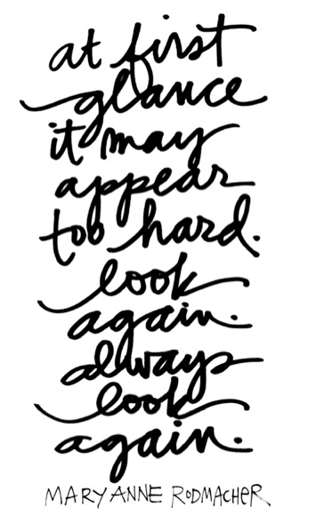 """At first glance it may appear too hard. Look again. Always look again."" - Maryanne Radmacher #quotes"