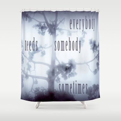 everybody needs somebody sometimes Shower Curtain