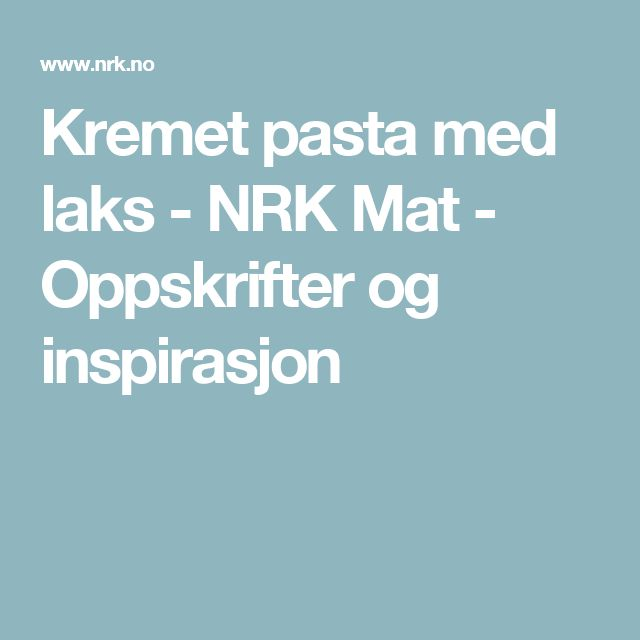 Kremet pasta med laks - NRK Mat - Oppskrifter og inspirasjon
