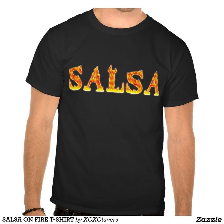 SALSA ON FIRE T-SHIRT#zazzle #salsa #salsera #salsero #tshirts #dance #dancing #salsadancing