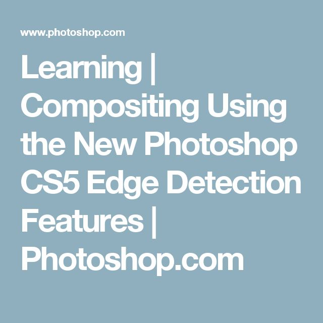 Learning | Compositing Using the New Photoshop CS5 Edge Detection Features | Photoshop.com