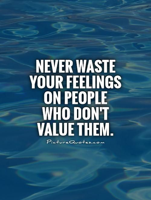 I'm Not Stupid I Just Don't Care | ... waste your feelings on people who don't value them Picture Quote #1